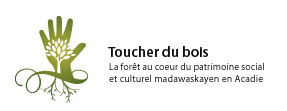 Toucher du bois : la fort au coeur du patrimoine social et culturel madawaskayen en Acadie