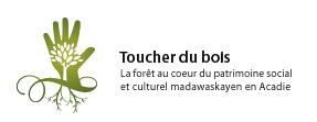Toucher du bois : la forêt au coeur du patrimoine social et culturel madawaskayen en Acadie